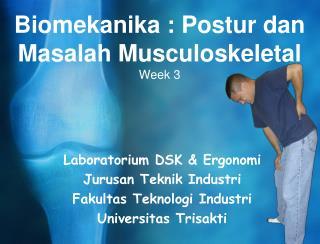Biomekanika : Postur dan Masalah Musculoskeletal Week 3