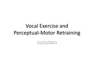 Vocal Exercise and Perceptual-Motor Retraining