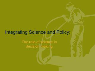 Integrating Science and Policy: