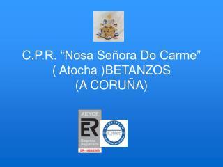 """C.P.R. """"Nosa Señora Do Carme""""  ( Atocha )BETANZOS  (A CORUÑA)"""