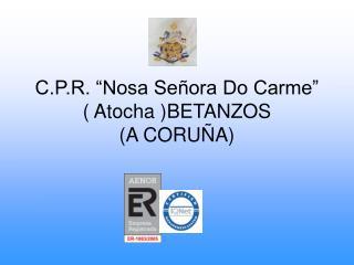 C.P.R. �Nosa Se�ora Do Carme�  ( Atocha )BETANZOS  (A CORU�A)