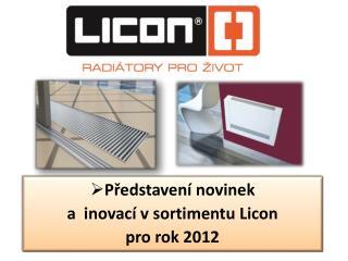 Představení novinek  a  inovací v sortimentu Licon  pro rok 2012