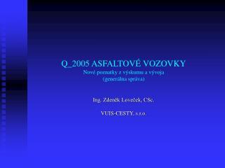 Q_2005 ASFALTOVÉ VOZOVKY Nové poznatky z výskumu a vývoja  (generálna správa)
