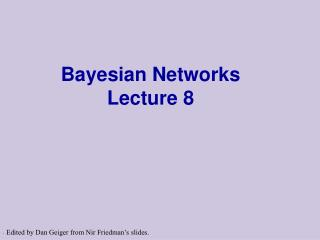 Bayesian Networks Lecture 8