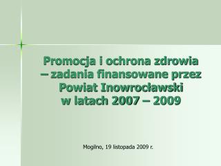 Promocja i ochrona zdrowia  – zadania finansowane przez Powiat Inowrocławski  w latach 2007 – 2009