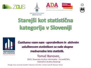 Tomaž Banovec,   ZDUS, Slovensko društvo informatika - ForumIKT50+,  Statistično društvo Slovenije