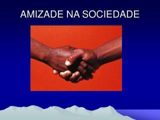 AMIZADE NA SOCIEDADE