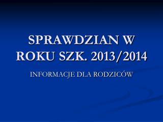 SPRAWDZIAN W ROKU SZK. 2013/2014
