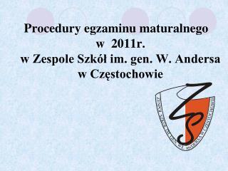 Procedury egzaminu maturalnego  w  2011r.  w Zespole Szkół im. gen. W. Andersa  w Częstochowie
