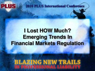 I Lost HOW Much? Emerging Trends In  Financial Markets Regulation
