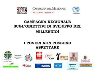 CAMPAGNA REGIONALE  SUGL'OBIETTIVI DI SVILUPPO DEL MILLENNIO !