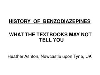 HISTORY  OF  BENZODIAZEPINES  WHAT THE TEXTBOOKS MAY NOT  TELL YOU