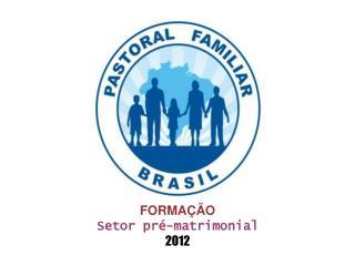 FORMAÇÃO Setor pré-matrimonial 2012