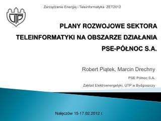 Robert Piątek, Marcin Drechny PSE Północ S.A. Zakład Elektroenergetyki, UTP w Bydgoszczy