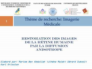 Restoration  DES IMAGES  DE LA  RéTINE  HUMAINE  PAR LA DIFFUSION  ANISOTROPE