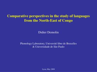 Comparative perspectives in the study of languages from the North-East of Congo  Didier Demolin