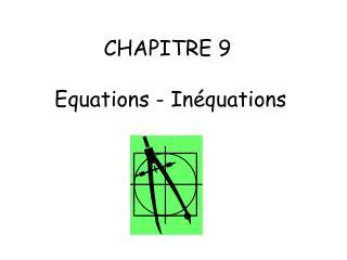 CHAPITRE 9  Equations - Inéquations