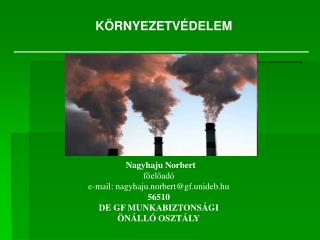 Nagyhaju Norbert főelőadó e-mail: nagyhaju.norbert@gf.unideb.hu 56510