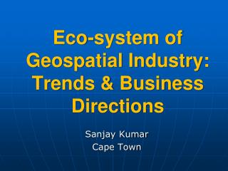 Eco-system of Geospatial Industry: Trends & Business Directions