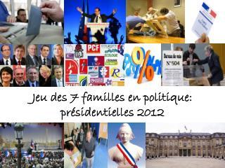 Jeu des 7 familles en politique: présidentielles 2012