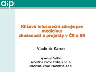 Klíčové informační zdroje pro medicínu:  zkušenosti a projekty v ČR a SR