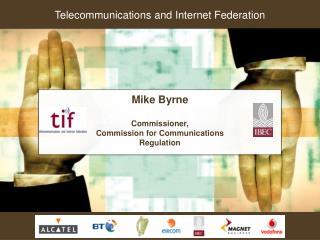 Mike Byrne Commissioner,  Commission for Communications Regulation