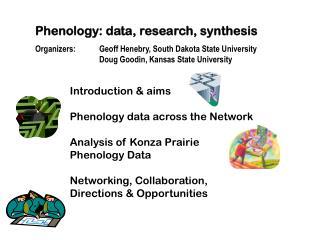 Phenology: data, research, synthesis Organizers: Geoff Henebry, South Dakota State University
