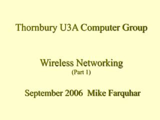 Thornbury U3A Computer Group Wireless Networking (Part 1)  September 2006  Mike Farquhar
