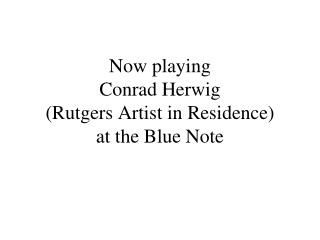 Now playing  Conrad Herwig Rutgers Artist in Residence at the Blue Note