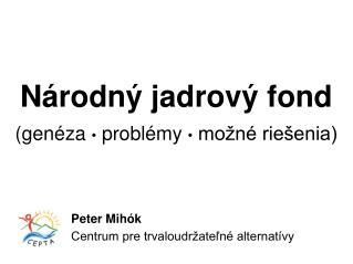 Národný jadrový fond (genéza  •  problémy  •  možné riešenia)
