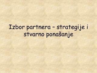 Izbor partnera � strategije i stvarno pona�anje