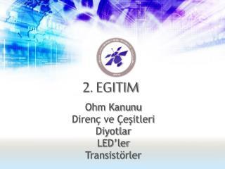 Ohm Kanunu Direnç ve Çeşitleri Diyotlar LED'ler Transistörler