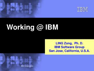 LING Zong,  Ph. D.  IBM Software Group San Jose, California, U.S.A.