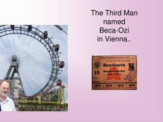 The Third Man named  Beca-Ozi  in Vienna..