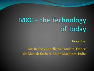 MXC – the Technology  of Today