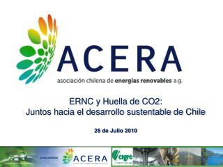 ERNC y Huella de CO2:  Juntos hacia el desarrollo sustentable de Chile 28 de Julio 2010