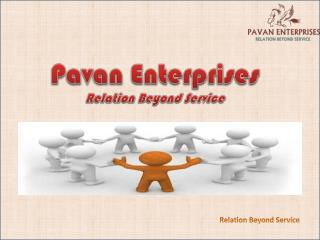 Pavan  Enterprises Relation Beyond Service