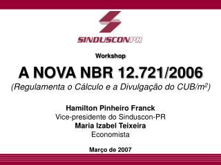 Workshop A NOVA NBR 12.721/2006 (Regulamenta o Cálculo e a Divulgação do CUB/m 2 )