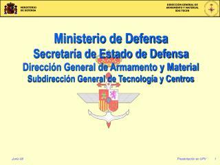 Ministerio de Defensa Secretar�a de Estado de Defensa Direcci�n General de Armamento y Material