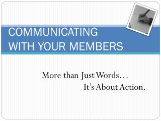 COMMUNICATING WITH YOUR MEMBERS