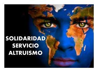 SOLIDARIDAD SERVICIO ALTRUISMO