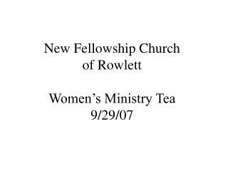 New Fellowship Church  of Rowlett Women's Ministry Tea 9/29/07