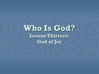 Who Is God? Lesson Thirteen:  God of Joy