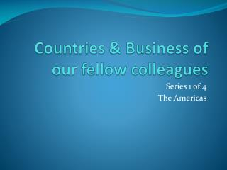Countries & Business of our fellow colleagues