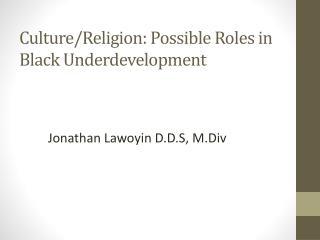 Culture/Religion: Possible Roles in Black Underdevelopment
