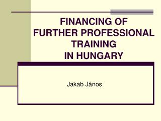 FINANCING OF FURTHER PROFESSIONAL TRAINING IN HUNGARY