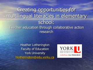 Heather Lotherington Faculty of Education  York University hlotherington@edu.yorku