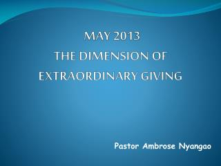MAY 2013  THE DIMENSION OF EXTRAORDINARY GIVING