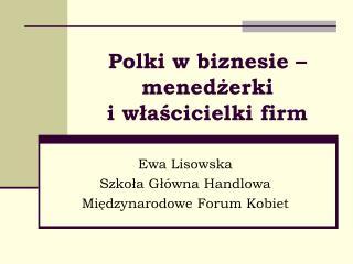 Polki w biznesie – menedżerki  i właścicielki firm
