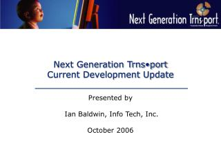 Next Generation Trns•port Current Development Update